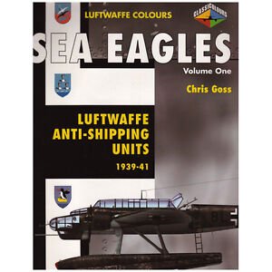 SEA EAGLES Volume One: Luftwaffe Anti-Shipping Units 1939-1941