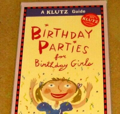 Games For Birthday Parties (The KLUTZ Guide BIRTHDAY PARTIES FOR GIRLS games tips schedule themes)