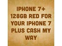 Iphone 7+ 128Gb for your Iphone with Cash my way