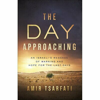 The Day Approaching: An Israeli?s Message of Warning and Hope for the Last Days