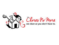 CHORES NO MORE   WE CLEAN SO YOU DON'T HAVE