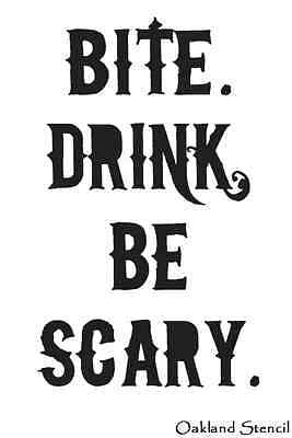 HALLOWEEN STENCIL**Bite. Drink. Be Scary** for signs crafts scrapbook walls