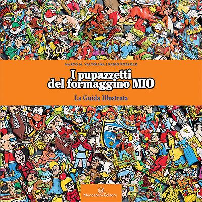 I PUPAZZETTI DEL FORMAGGINO MIO - la guida illustrata - ed. Mencaroni