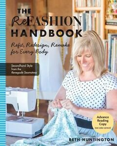 The Refashion Handbook: Refit, Redesign, Remake for Every Body by Beth...