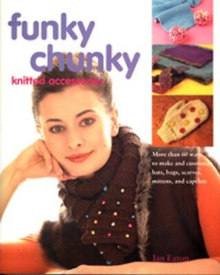 Funky Chunky Knitted Accessories - FUNKY CHUNKY KNITTED ACCESSORIES by JAN EATON- MITTENS, SCARVES, CAPELETS etc...