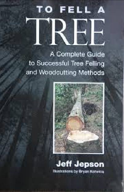 To Fell a Tree, A Complete Guide to Successful Tree Felling
