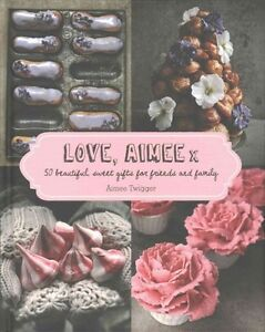 Love Aimee X: 50 Beautiful Sweet Gifts for Friends & Family by Aimee Twigger...