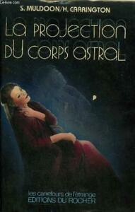 LA PROJECTION DU CORPS ASTRAL S. MULDOON/H. CARRINGTON