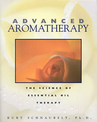 Advanced Aromatherapy - Advanced Aromatherapy: The Science of Essential Oil Therapy