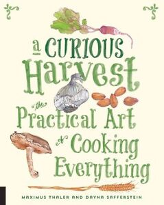 A Curious Harvest: The Practical Art of Cooking Everything, Safferstein, Dayna,
