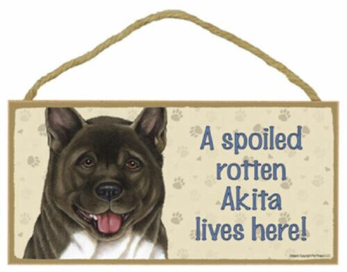 A spoiled rotten Akita lives here! Wood Puppy Dog Sign Plaque USA Made