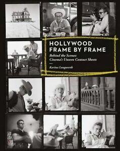 Hollywood Frame by Frame: Behind the Scenes: Cinema's Unseen Contact Sheets, Lon