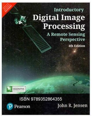 New  Introductory Digital Image Processing  A Remote Sensing Perspective Intl Ed