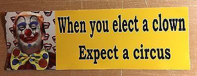 WHEN YOU ELECT A CLOWN  - ANTI Trump POLITICAL BUMPER STICKER