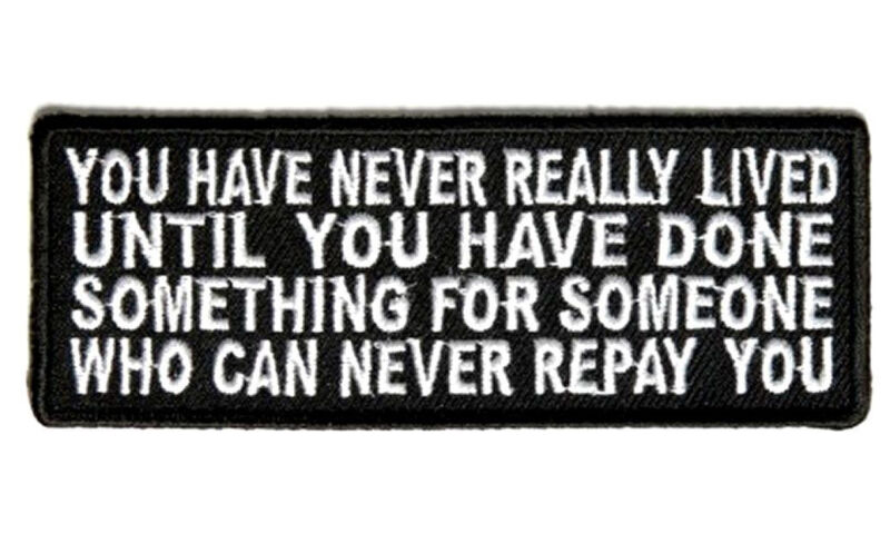 You Have Never Really Lived  4 inch Embroidered MC FUNNY BIKER PATCH