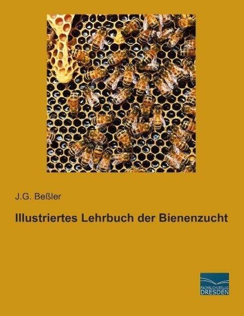 Illustriertes Lehrbuch der Bienenzucht - J. G. Beßler - 9783956920639 PORTOFREI