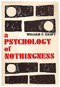 A PSYCHOLOGY OF NOTHINGNESS by William F. Kraft