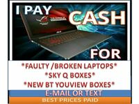 WANTED FAULTY LAPTOPS / PC TOWERS / ANY AMOUNT / BEST PRICES PAID
