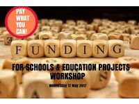 FUNDING FOR SCHOOLS & EDUCATION PROJECTS - Workshop