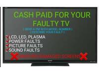 WANTED CASH PAID FOR YOUR FAULTY SPARES REPAIRS BROKEN TV