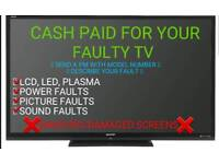 CASH PAID FOR YOUR FAULTY BROKEN SPARES REPAIRS FAULTY TV