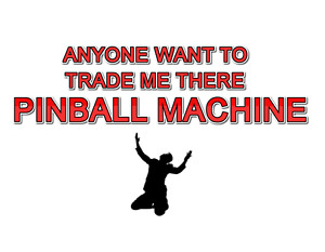 I'M LOOKING FOR A GOOD SOLID STATE PINBALL MACHINE