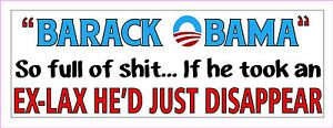 Anti- BARACK OBAMA SO FULL OF $HIT EX-LAX, DISAPPEAR Impeach Bumper Sticker #110