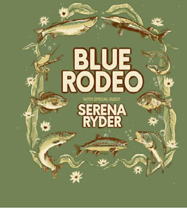 THIS WEEKEND★★ Blue Rodeo ★★Budweiser Stage SAT Aug 18 7:30PM