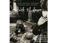dusk til dawn - live - Bank holiday weekend