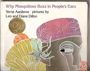 why mosquitoes buzz in peoples ears Why mosquitoes buzz in people's ears by verna aardema was winner of the 1976 caldecott award look for the medal on the cover of the book.