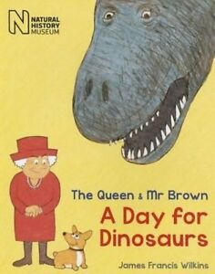 The Queen & Mr Brown: A Day for Dinosaurs,James Francis Wilkins,New Book mon0000