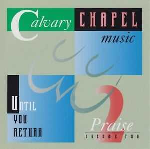 Calvary Chapel Music Praise 2 Until You Return cd NEW!