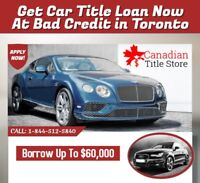 Get Car title loans now at Bad credit in Toronto