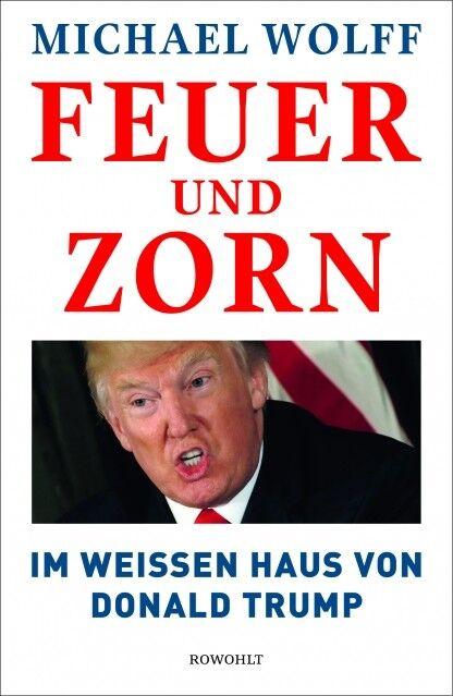 Feuer und Zorn -  Deutsche Ausgabe - Fire and Fury von Michael Wolff