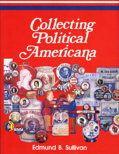 COLLECTING POLITICAL AMERICANA by Edmund Sullivan ~ NEW Hardcover (3500)