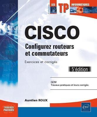 CISCO   configurez routeurs et commutateurs : exercices et corrigés (5e édition)