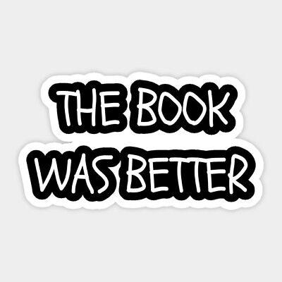 The Book was Better Quote Phrase Novel Nerd Vinyl Wall Decal Room Decor - Nerd Room Decor