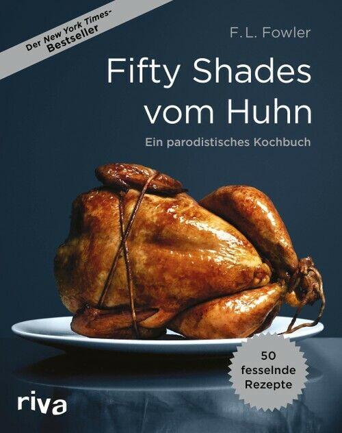Fifty Shades vom Huhn: Ein parodistisches Kochbuch - Fowler, F. L.