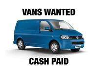 VANS WANTED ,,,,I AM LOOKING FOR VANS ...£100 - £1000 ..CASH TODAY