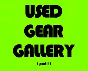 Used Gear Gallery (pt.1)