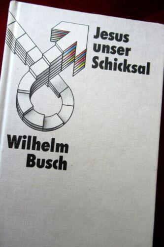 Jesus unser Schicksal - Pastor Wilhelm Busch, Gebundene Ausgabe 1987