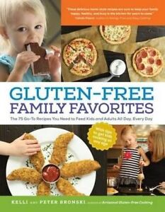 Gluten-Free Family Favorites: The 75 Go-To Recipes You Need to Feed Kids and Adu