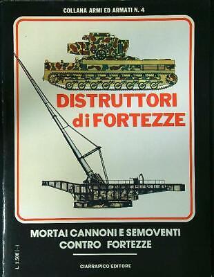 DISTRUTTORE DI FORTEZZE. MORTAI CANNONI E SEMOVENTI CONTRO FORTEZZE  AA.VV.