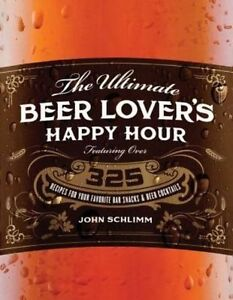The Ultimate Beer Lover's Happy Hour: Over 325 Recipes for Your Favorite Bar...