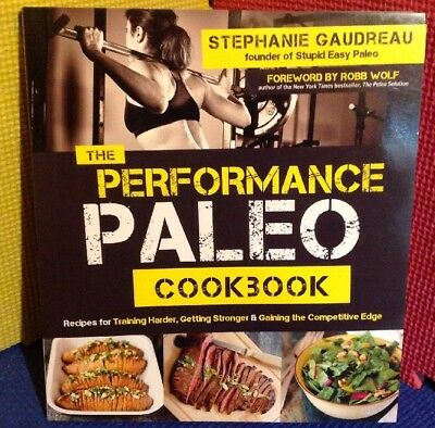 The Performance Paleo Cookbook : Recipes for Eating Better, Training Harder