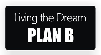 Living The Dream Plan B Hard Hat Sticker Motorcycle Helmet Decal Funny Label
