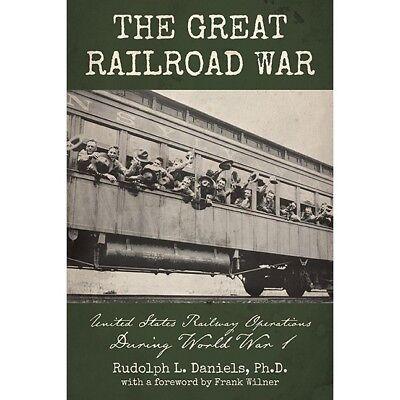 The GREAT RAILROAD WAR, U.S. Rail Operations during World War I -- (NEW BOOK)