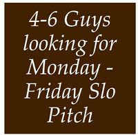 4 - 6 guys looking for so pitch MON-FRI