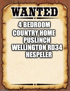 WANTED - COUNTRY RURAL HOME - CAMBRIDGE, GUELPH