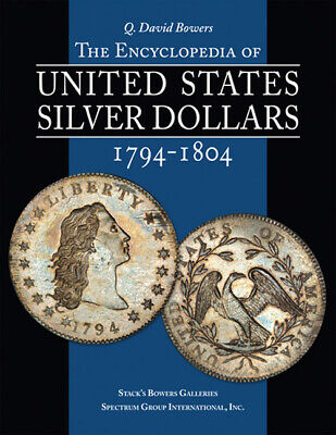 The Encyclopedia of United States Silver Dollars 1794-1804 By Q. David Bowers